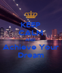 KEEP CALM AND  Achieve Your Dream - Personalised Poster A4 size