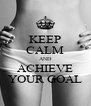 KEEP CALM AND ACHIEVE YOUR GOAL - Personalised Poster A4 size