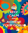 KEEP CALM AND ACHIEVE YOUR GOALS - Personalised Poster A4 size