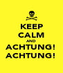 KEEP CALM AND ACHTUNG! ACHTUNG! - Personalised Poster A4 size