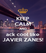KEEP CALM AND ack cool like JAVIER ZANES! - Personalised Poster A4 size