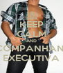 KEEP CALM AND ACOMPANHANTE EXECUTIVA - Personalised Poster A4 size