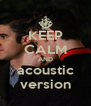 KEEP CALM AND acoustic version - Personalised Poster A4 size