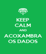 KEEP CALM AND ACOXAMBRA OS DADOS - Personalised Poster A4 size