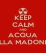 KEEP CALM AND ACQUA DELLA MADONNA - Personalised Poster A4 size
