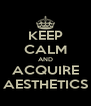 KEEP CALM AND ACQUIRE AESTHETICS - Personalised Poster A4 size