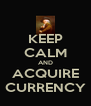 KEEP CALM AND ACQUIRE CURRENCY - Personalised Poster A4 size