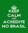 KEEP CALM AND ACREDITE NO BRASIL - Personalised Poster A4 size