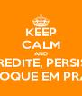 KEEP CALM AND ACREDITE, PERSISTA E COLOQUE EM PRÁTICA - Personalised Poster A4 size