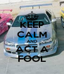 KEEP CALM AND ACT A FOOL - Personalised Poster A4 size