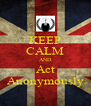 KEEP CALM AND Act Anonymously - Personalised Poster A4 size