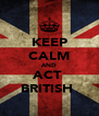 KEEP CALM AND ACT  BRITISH  - Personalised Poster A4 size