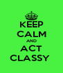 KEEP CALM AND ACT CLASSY  - Personalised Poster A4 size