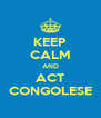KEEP CALM AND ACT CONGOLESE - Personalised Poster A4 size
