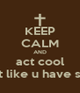 KEEP CALM AND act cool so act like u have swagg - Personalised Poster A4 size