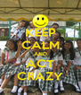 KEEP CALM AND ACT CRAZY - Personalised Poster A4 size