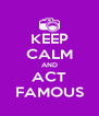KEEP CALM AND ACT FAMOUS - Personalised Poster A4 size