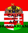 KEEP CALM AND ACT HUNGARIAN - Personalised Poster A4 size