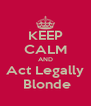 KEEP CALM AND Act Legally  Blonde - Personalised Poster A4 size