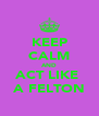 KEEP CALM AND ACT LIKE  A FELTON - Personalised Poster A4 size