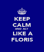 KEEP CALM AND ACT  LIKE A FLORIS - Personalised Poster A4 size