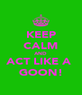 KEEP CALM AND ACT LIKE A  GOON! - Personalised Poster A4 size