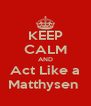 KEEP CALM AND Act Like a Matthysen  - Personalised Poster A4 size