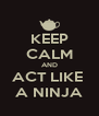 KEEP CALM AND ACT LIKE  A NINJA - Personalised Poster A4 size