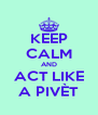 KEEP CALM AND ACT LIKE A PIVÈT - Personalised Poster A4 size