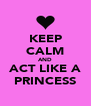 KEEP CALM AND ACT LIKE A PRINCESS - Personalised Poster A4 size