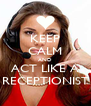 KEEP CALM AND ACT LIKE A RECEPTIONIST - Personalised Poster A4 size