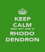 KEEP CALM AND ACT LIKE A RHODO DENDRON - Personalised Poster A4 size