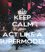 KEEP CALM AND ACT LIKE A SUPERMODEL - Personalised Poster A4 size