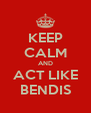 KEEP CALM AND ACT LIKE BENDIS - Personalised Poster A4 size