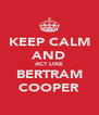 KEEP CALM AND ACT LIKE BERTRAM COOPER - Personalised Poster A4 size