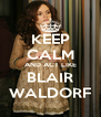 KEEP CALM AND ACT LIKE BLAIR WALDORF - Personalised Poster A4 size