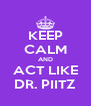 KEEP CALM AND ACT LIKE DR. PIITZ - Personalised Poster A4 size