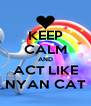 KEEP CALM AND ACT LIKE NYAN CAT - Personalised Poster A4 size
