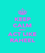 KEEP CALM AND ACT LIKE RAHEEL - Personalised Poster A4 size