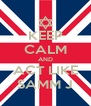 KEEP CALM AND ACT LIKE SAMM J - Personalised Poster A4 size