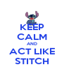 KEEP CALM AND ACT LIKE STITCH - Personalised Poster A4 size