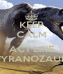 KEEP CALM AND ACT LIKE TYRANOZAUR - Personalised Poster A4 size
