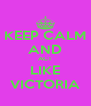 KEEP CALM AND ACT LIKE VICTORIA - Personalised Poster A4 size