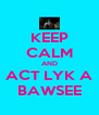 KEEP CALM AND ACT LYK A BAWSEE - Personalised Poster A4 size