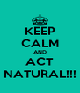 KEEP CALM AND ACT NATURAL!!! - Personalised Poster A4 size