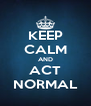 KEEP CALM AND ACT NORMAL - Personalised Poster A4 size