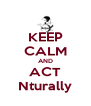 KEEP CALM AND ACT Nturally - Personalised Poster A4 size