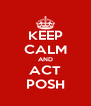 KEEP CALM AND ACT POSH - Personalised Poster A4 size