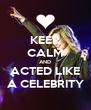 KEEP CALM AND ACTED LIKE A CELEBRITY - Personalised Poster A4 size