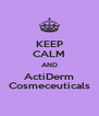 KEEP CALM AND ActiDerm Cosmeceuticals - Personalised Poster A4 size